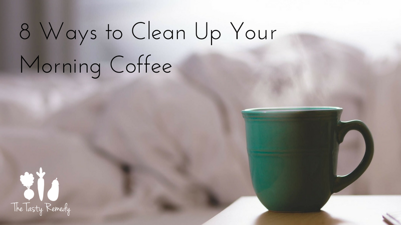 8 Ways to Clean Up Your Morning Coffee | thetastyremedy.com