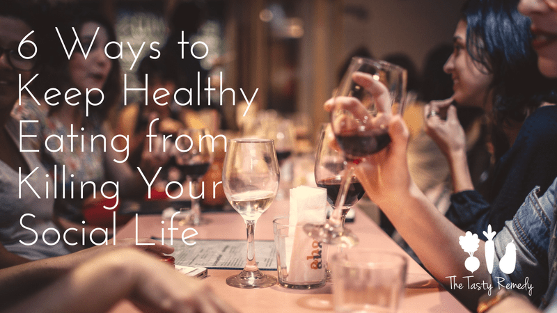 6 Ways to Keep Healthy Eating from Killing your Social Life   thetastyremedy.com